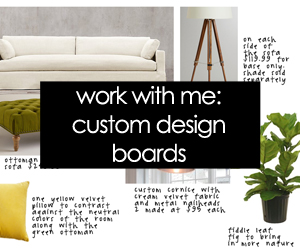 work with me - custom design boards; interior design; small space; home decor