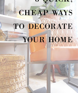 8 quick, cheap ways to decorate your home
